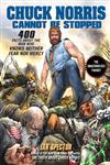 Chuck Norris Cannot Be Stopped 400 All-New Facts About the Man Who Knows Neither Fear Nor Mercy,159240555X,9781592405558