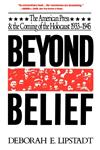 Beyond Belief The American Press and the Coming of the Holocaust, 1933-1945,0029191610,9780029191613