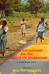 Swami Sahajanand and the Peasants of Jharkhand A View from 1941 1st Edition,8173045992,9788173045998