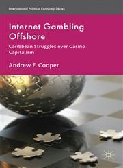 Internet Gambling Offshore Caribbean Struggles over Casino Capitalism,023029345X,9780230293458