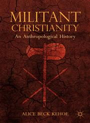 Militant Christianity An Anthropological History,1137282444,9781137282446
