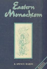 Eastern Monachism An Account of the Origin, Laws, Discipline, Sacred Writings, Mysterious Rites, Religious Ceremonies, and Present Circumstances of the Order of Mendicants Founded by Gautama Buddha,8170301599,9788170301592