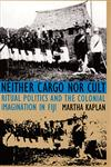 Neither Cargo Nor Cult Ritual Politics and the Colonial Imagination in Fiji,0822315939,9780822315933