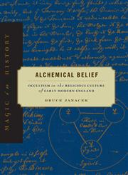 Alchemical Belief Occultism in the Religious Culture of Early Modern England,0271050136,9780271050133