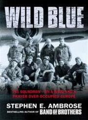 The Wild Blue The Men and Boys Who Flew the B-24s Over Germany,0743450620,9780743450621