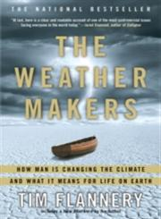 The Weather Makers How Man is Changing the Climate and What It Means for Life on Earth,0802142923,9780802142924