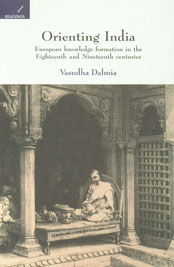 Orienting India European Knowledge Formation in the Eighteenth and Nineteenth Centuries 2nd Edition,8188789003,9788188789009