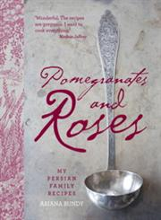 Pomegranates and Roses My Persian Family Recipes Illustrated Edition,0857206907,9780857206909