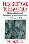 From Resistance to Revolution Colonial Radicals and the Development of American Opposition to Britain, 1765-1776,0393308251,9780393308259