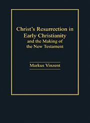 Christ's Resurrection in Early Christianity And the Making of the New Testament,1409417913,9781409417910