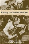 Killing the Indian Maiden Images of Native American Women in Film,0813192382,9780813192383