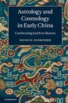 Astrology and Cosmology in Early China Conforming Earth to Heaven,1107006724,9781107006720