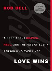 Love Wins A Book About Heaven, Hell and the Fate of Every Person Who Ever Lived,006204964X,9780062049643