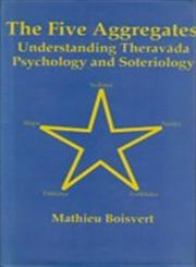 The Five Aggregates Understanding Theravada, Psychology and Soteriology 1st Indian Edition,8170305624,9788170305620