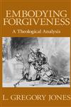 Embodying Forgiveness A Theological Analysis,0802808611,9780802808615