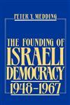 The Founding of Israeli Democracy, 1948-1967,0195056485,9780195056488