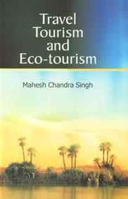 Travel, Tourism and Eco-Tourism 1st Edition,9380540787,9789380540788